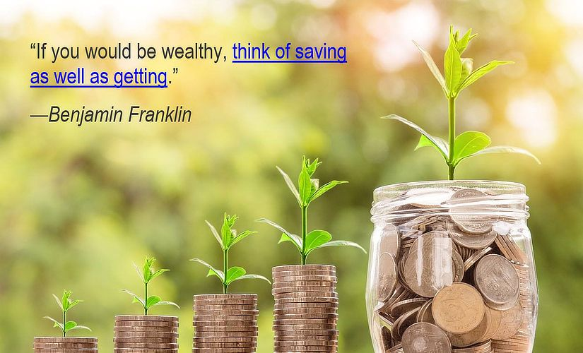 If you would be wealthy, think of saving as well as getting.—Benjamin Franklin
